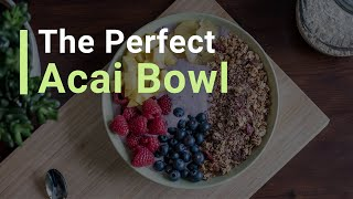 How to Make the PERFECT Acai Bowl!