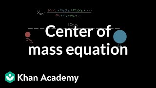 Center of mass equation  | Impacts and linear momentum | Physics | Khan Academy