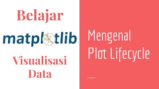 Matplotlib 16 | Alur Hidup Plot | Plot Lifecycle | Belajar Matplotlib Dasar | Visualisasi Data