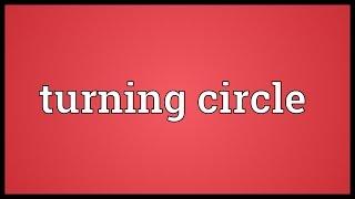 Turning circle Meaning