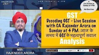 Decoding GST with CA Rajender Arora on a Sunday at 4 PM: आज के समय में GST के महत्वपूर्ण सवाल