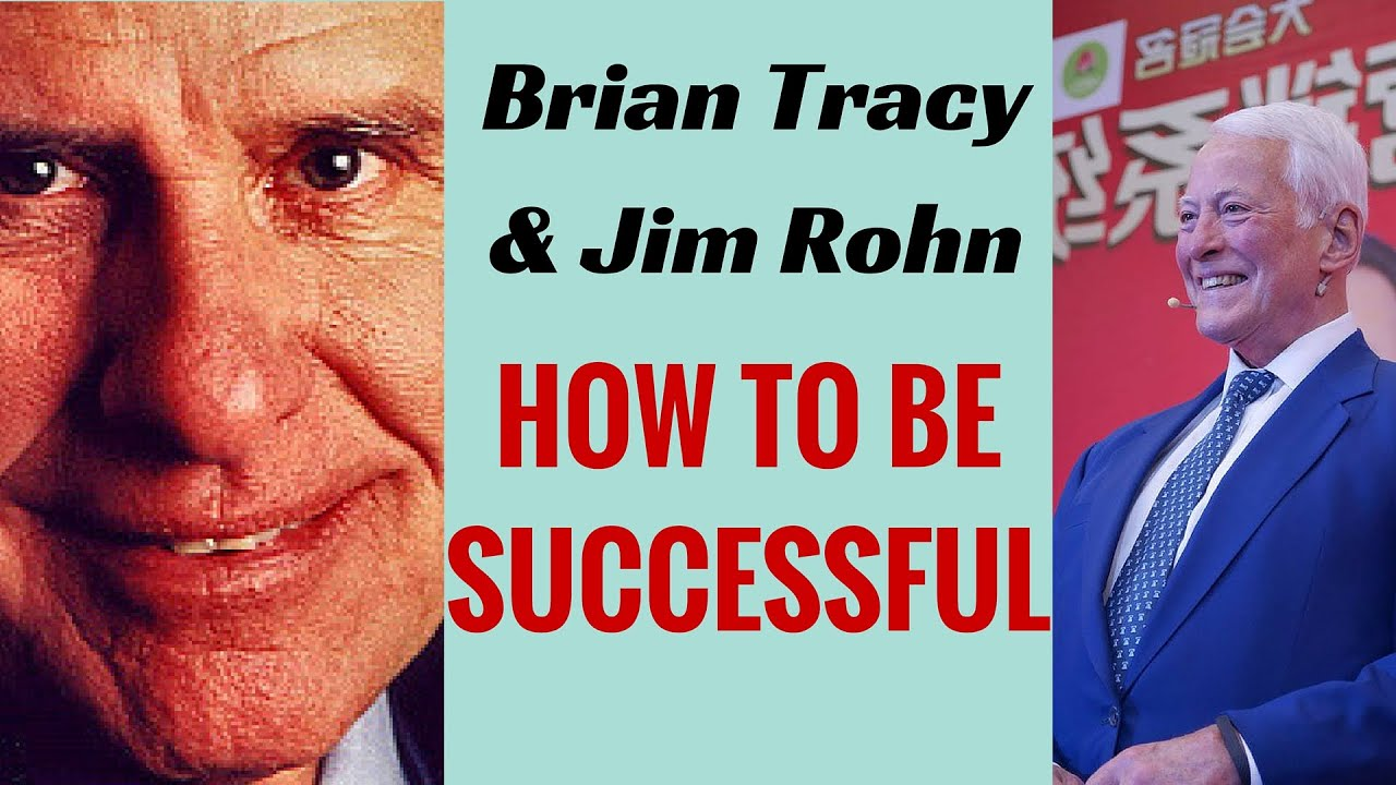 Brian Tracy & Jim Rohn - how to be successful