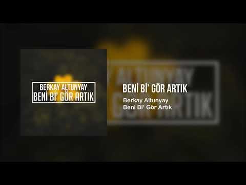 Berkay Altunyay - Beni Bi' Gör Artık (Audio)