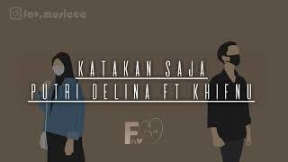 KATAKAN SAJA - Khifnu (cover) By Putri Delina ft Khifnu ( Lyric Video )