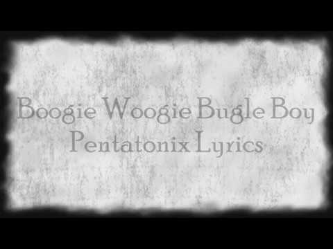 Pentatonix  Boogie Woogie Bugle Boy Lyrics!