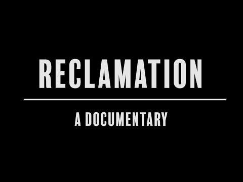 Reclamation: A Documentary