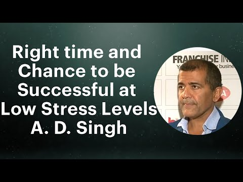 Right time and chance to be successful at low stress levels: A. D. Singh
