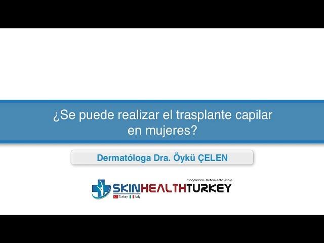 Trasplante Capilar Turquía - ¿Se puede realizar el trasplante capilar en mujeres? - Dra. Oyku Celen