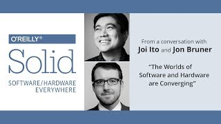 """The Worlds of Software and Hardware are Converging"", Joi Ito and Jon Bruner"