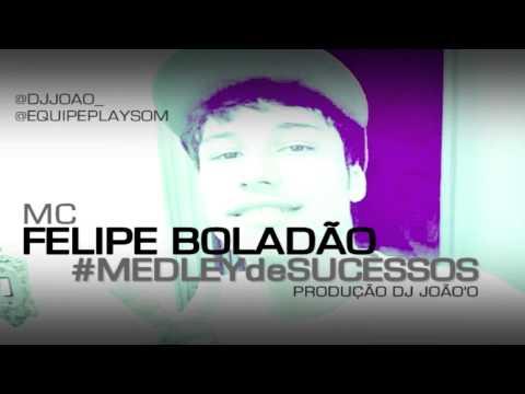 Felipe Boladão Medley De Sucessos, Reproduzidas Prod DJ João'o ♔ 2014