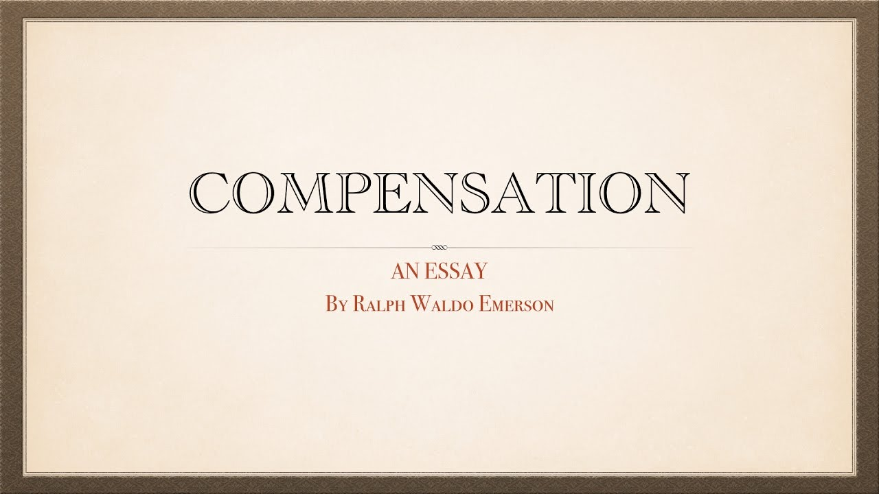 compensation an essay by ralph waldo emerson 1803 1882 compensation an essay by ralph waldo emerson 1803 1882