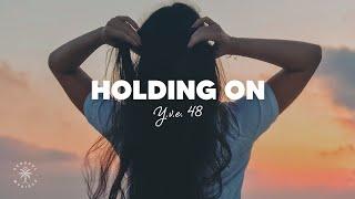 Y.V.E. 48 - Holding On (Lyrics)