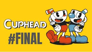 Final bueno - Cuphead #FINAL