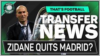 ZIDANE Quits Real Madrid! Latest Transfer News