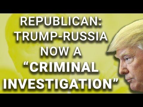 "Republican: Trump-Russia Now a ""Criminal Investigation"""