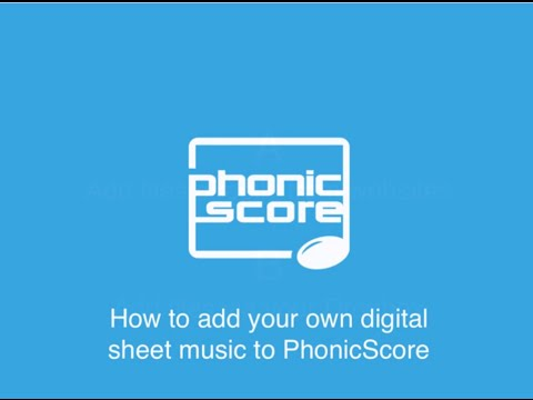 How to add your sheet music to PhonicScore
