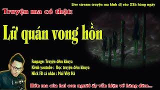 Truyện ma có thật về oan hồn phá gia chủ - LỮ QUÁN VONG HỒN - Live stream MC Quàng A Tũn