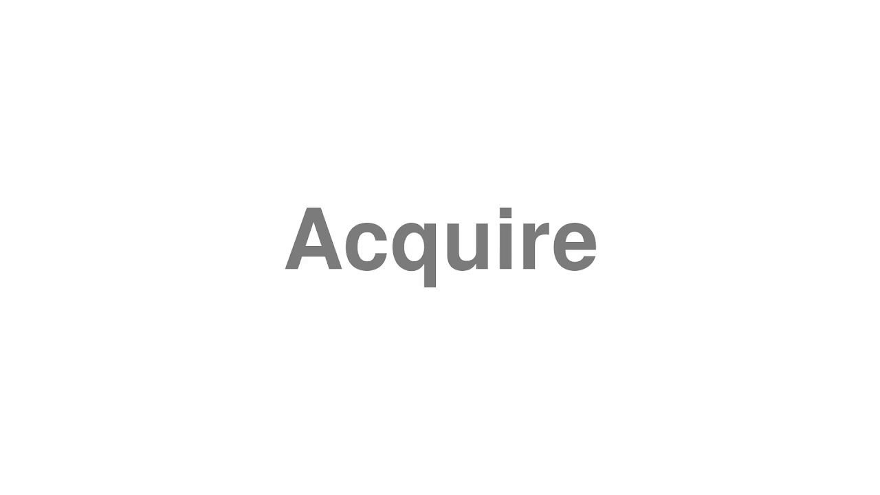 """How to pronounce """"Acquire"""" [Video]"""