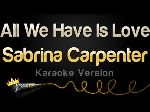 Sabrina Carpenter - All We Have Is Love (Karaoke Version)