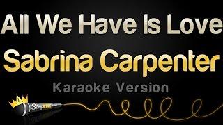 Sabrina Carpenter - All We Have Is Love (Karaoke Version)