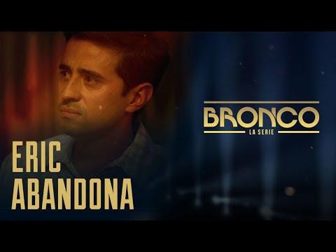 Bronco la Serie - Episodio 3 | ERIC ABANDONA