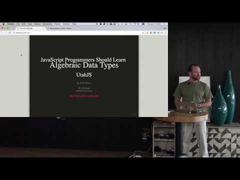JavaScript Programmers Should Learn Algebraic Data Types -- May 2018 -- UtahJS Lehi