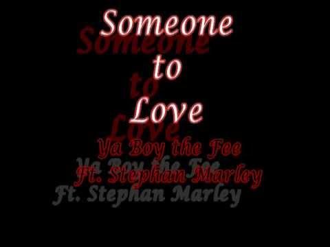 Ya Boy The Fee Ft Stephan Marley - Someone To Love
