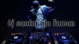 Download Lagu Dj santai saja kawan|SPESIAL REMIX| mp3