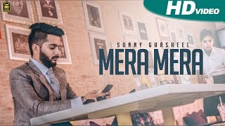 Mera Mera | Sunny Gursheel | Full Punjabi Song 2017 | Blue Hawk Productions