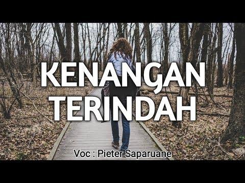 TERSENTUH!!!!!!!  LAGU AMBON TERBARU 2019 PIETER SAPARUANE - KENANGAN TERINDAH