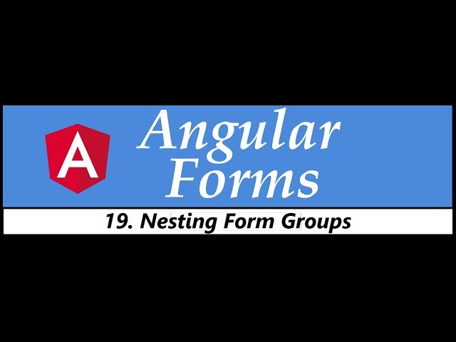 Angular Forms Tutorial - 19 - Nesting Form Groups