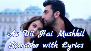 Ae Dil Hai Mushkil •Karaoke with Lyrics•Arijit Singh• 2016