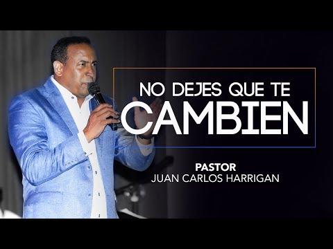 NO DEJES QUE TE CAMBIEN -PASTOR JUAN CARLOS HARRIGAN-