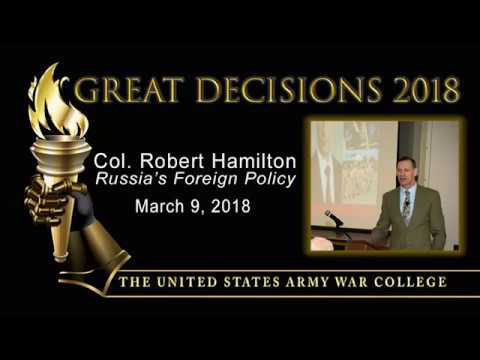 Great Decisions 2018 - Russia's Foreign Policy - Col. Robert