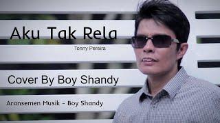 Aku Tak Rela Tonny Pereira Cover By Boy Shandy
