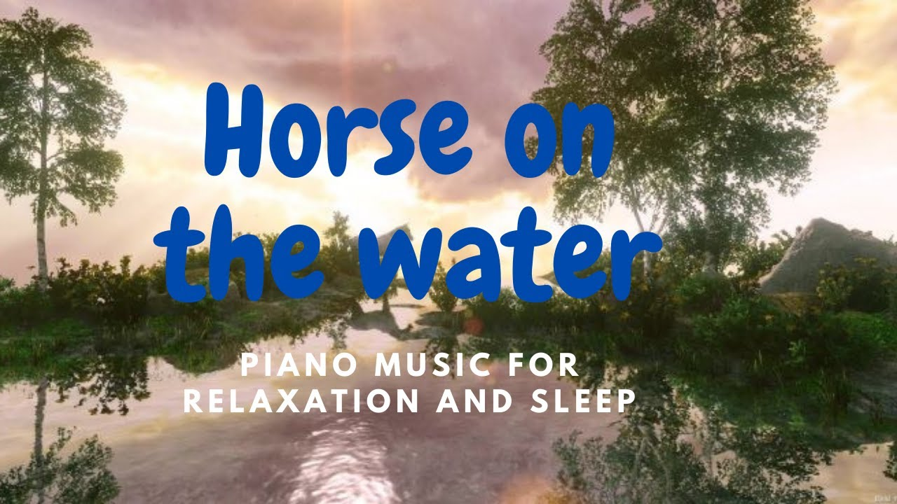 Horse On The Water Piano Music For Relaxation And Sleep Youtube