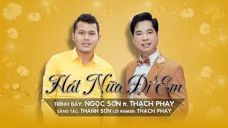 Hát Nữa Đi Em [Khmer - Việt] - Ngọc Sơn ft. Thạch Phay