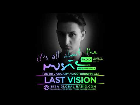 Last Vision - It's All About The Music @ Ibiza Global Radio 09-01-18