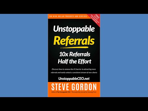 Unstoppable Referrals with Steve Gordon Part 1