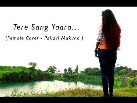 Tere Sang Yaara - Female Cover By Pallavi Mukund   Rustom    Atif Aslam