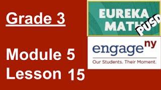 Eureka Math Grade 3 Module 5 Lesson 15