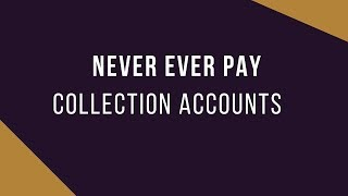 Never Ever Pay Collection Accounts