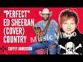 Perfect  - Ed Sheeran - Coffey Anderson