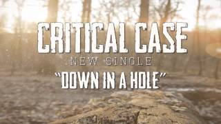 CRITICAL CASE - Down In A Hole (OFFICIAL)