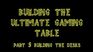 Bgbc S2e27: Building The Ultimate Gaming Table Part 9: Building The Desks