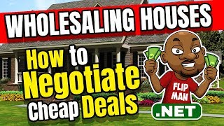 How to Negotiate Cheap Deals with Motivated Sellers | Wholesaling Houses | Flipping Houses