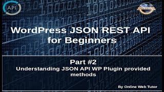 Wordpress JSON REST API Tutorial for beginners(#2) Understanding JSON API WP Plugin provided methods