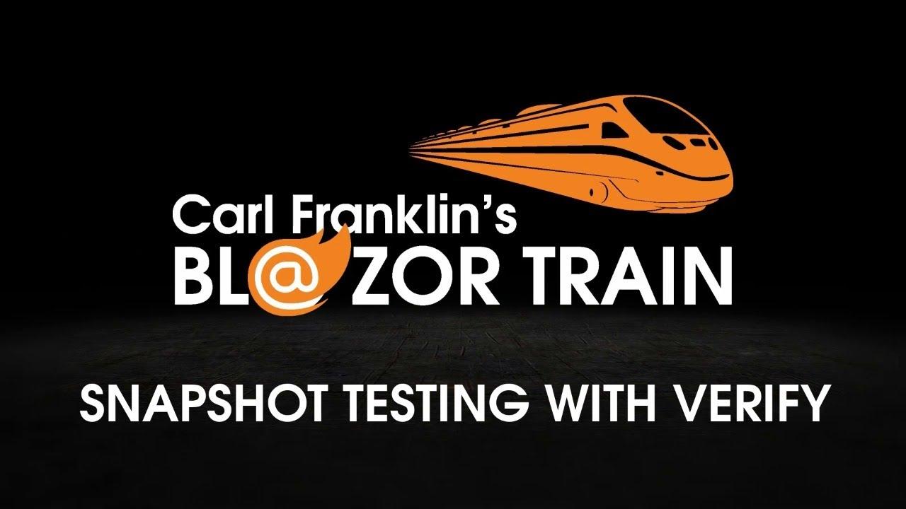 Snapshot Testing with Verify: Carl Franklin's Blazor Train Ep 44