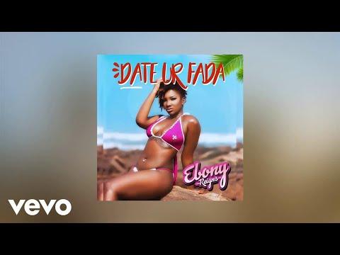 Ebony - Date Ur Fada (AUDIO)