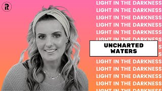 Light in the Darkness: Episode 72  - Uncharted Waters